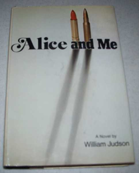 Alice and Me: A Novel, Judson, William