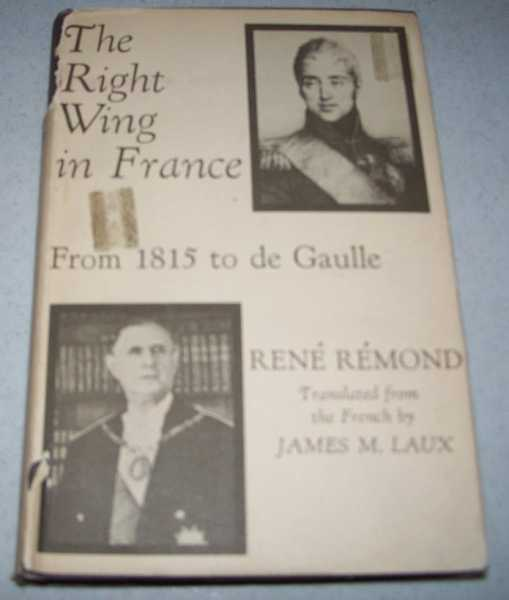 The Right Wing in France from 1815 to de Gaulle, Remond, Rene