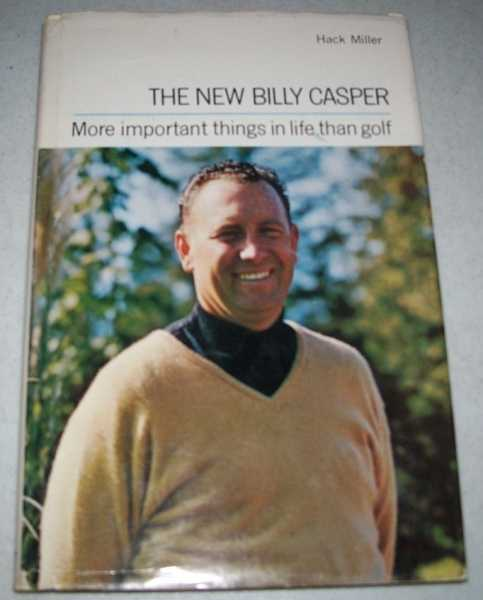 The New Billy Casper: More Important Things in Life than Golf, Miller, Hack