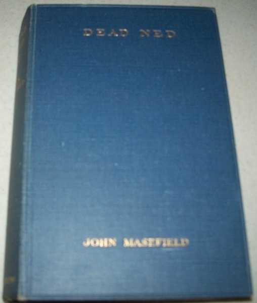 Dead Ned: The Autobiography of a Corpse Who Recovered Life within the Coast of Dead Ned and Came to What Fortune You Shall Hear, Masefield, John