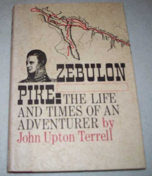 Zebulon Pike: The Life and Times of an Adventurer, Terrell, John Upton