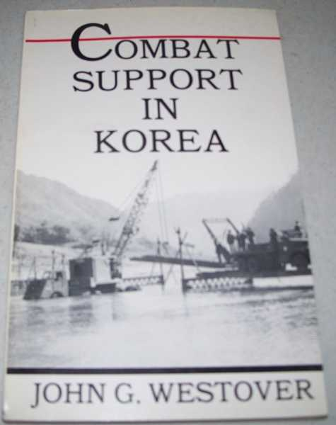 Combat Support in Korea  (U.S. Army in Action Series), Westover, John G.