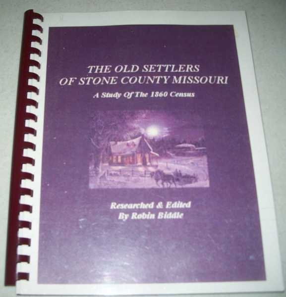 A Study of the Old Settlers of Stone County Missouri, 1860 Census Volume 1, Biddle, Robin (ed.)