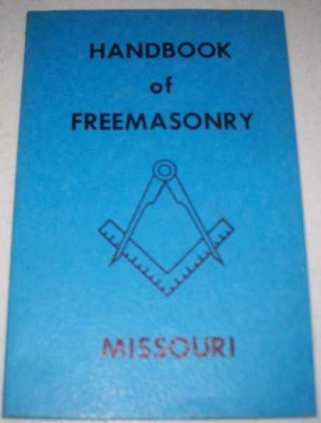 Handbook of Freemasonry, Missouri: Published by Authority of The Grand Lodge of Ancient, Free and Accepted Masons of Missouri, N/A