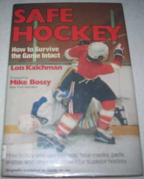 Safe Hockey: How to Survive the Game Intact, Kalchman, Lois; Bossy, Mike (foreword)