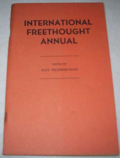 International Freethought Annual: A Group of Rationalists Look at the World of Today, Diagnose Some of Its Ills, and Point the Way to Intellectual, Social and Cultural Progress, Haldeman-Julius, Alice (ed.)
