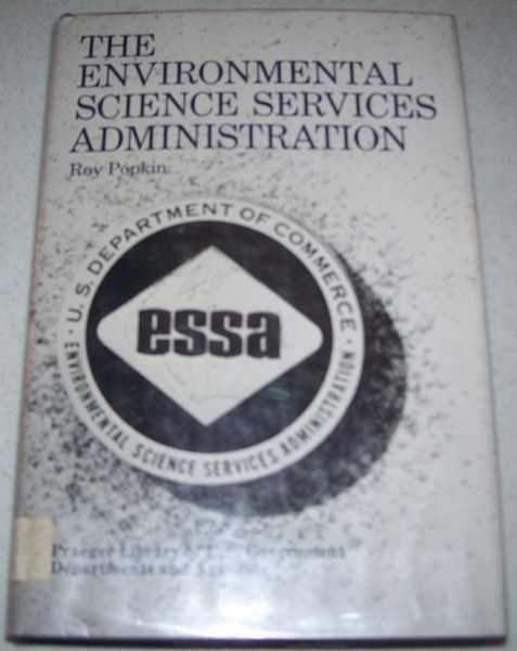 The Environmental Science Services Administration: ESSA (Praeger Library of U.S. Government Departments and Agencies), Popkin, Roy