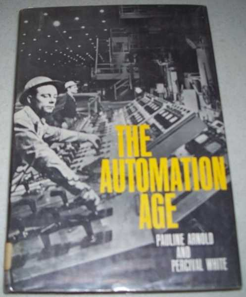 The Automation Age, Arnold, Pauline and White, Percival