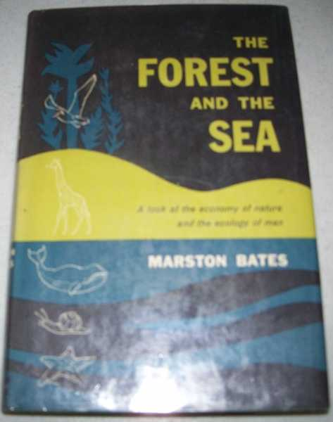 The Forest and the Sea: A Look at the Economy of Nature and the Ecology of Man, Bates, Marston