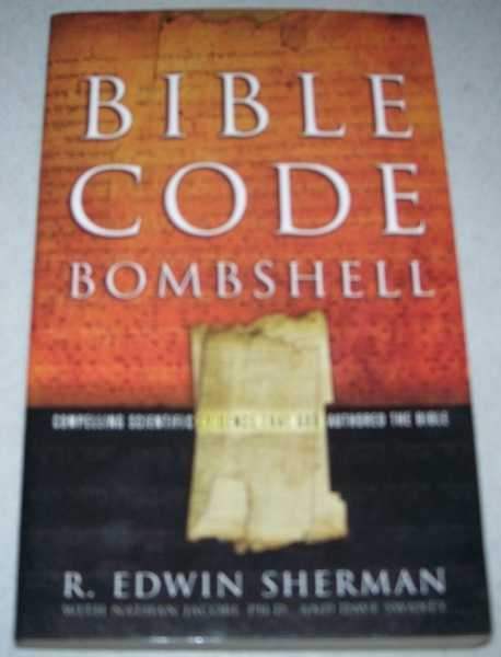 Bible Code Bombshell: Compelling Scientific Evidence that God Authored the Bible, Sherman, R. Edwin