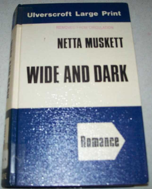 Wide and Dark (Large Print Edition), Muskett, Netta