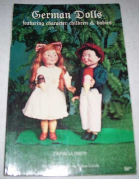 German Dolls Featuring Character Children and Babies, Smith, Patricia