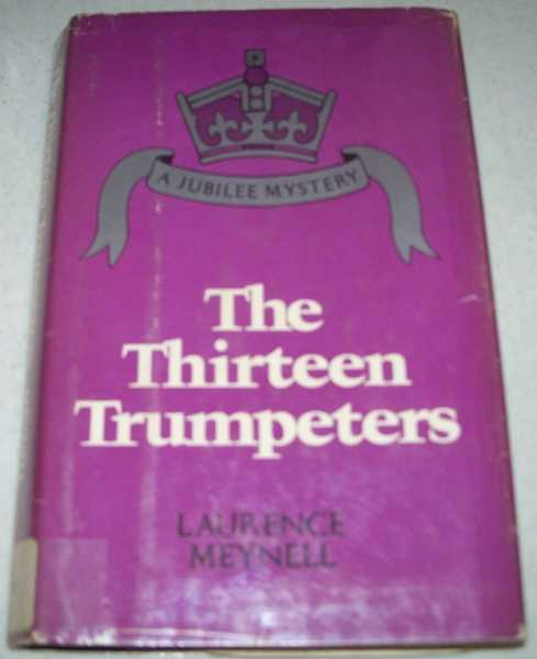 The Thirteen Trumpeters: A Jubilee Mystery, Meynell, Laurence