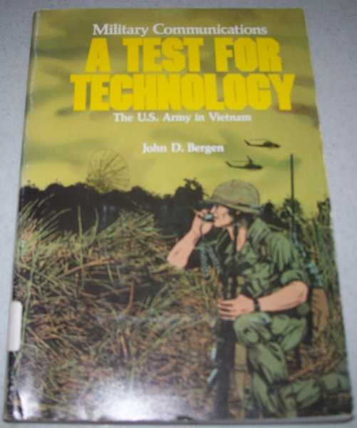 Military Communications-A Test for Technology: The U.S. Army in Vietnam, Bergen, John D.