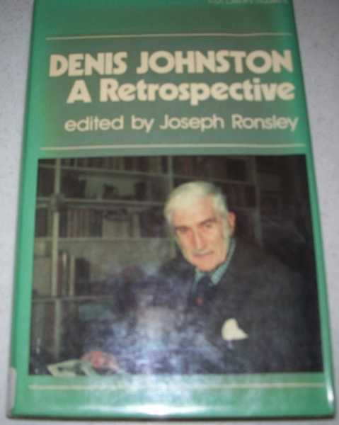 Denis Johnston: A Retrospective (Irish Literary Studies 8), Ronsley, Joseph