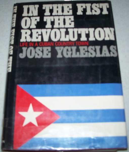 The First of the Revolution: Life in a Cuban Country Town, Yglesias, Jose