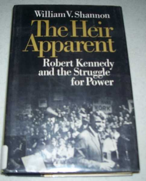 The Heir Apparent: Robert Kennedy and the Struggle for Power, Shannon, William V.