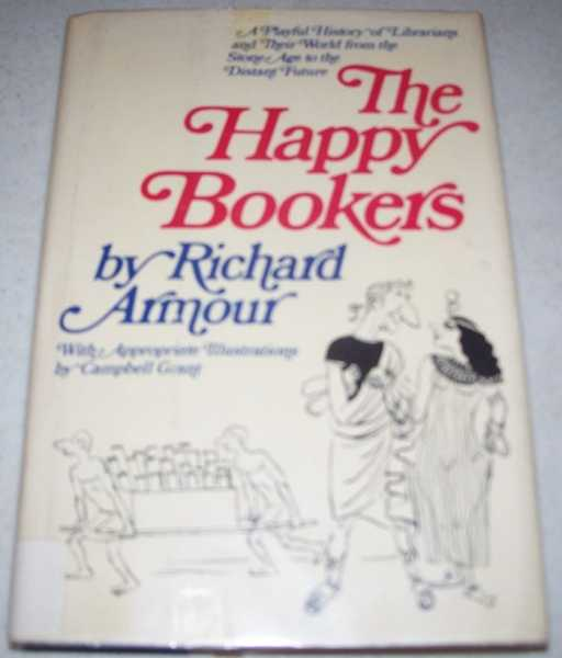 The Happy Bookers: A Playful History of Librarians and Their World from the Stone Age to the Distant Future, Armour, Richard