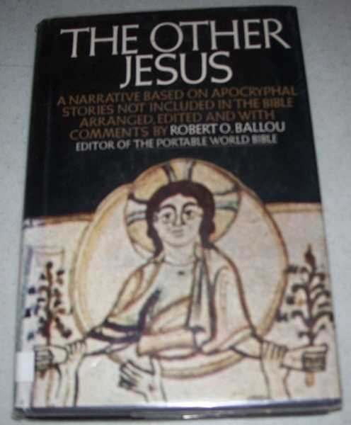 The Other Jesus: A Narrative Based on Apocryphal Stories Not Included in the Bible, Ballou, Robert O.