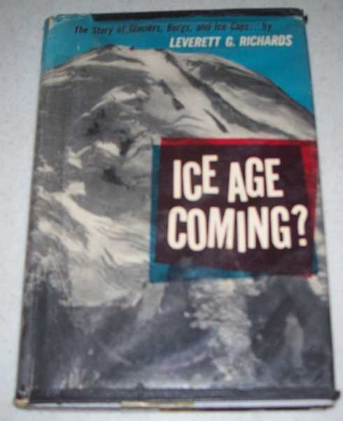 Ice Age Coming?: The Story of Glaciers, Bergs, and Ice Caps, Richards, Leverett G.