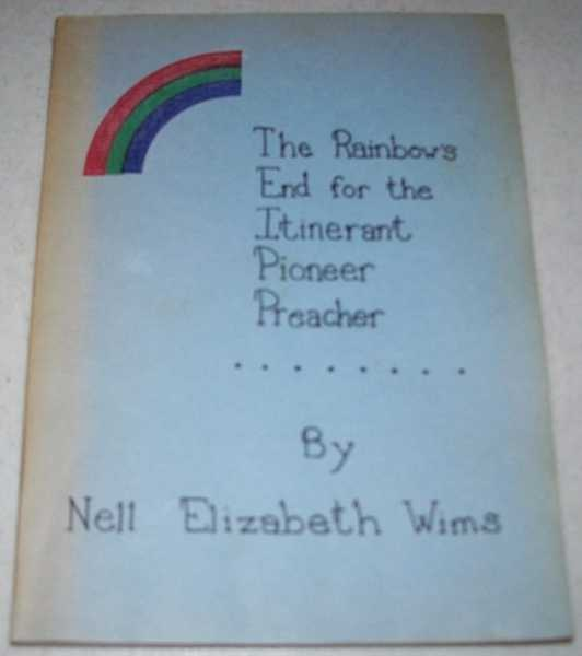The Rainbow's End for the Itinerant Pioneer Preacher: A Novel, Wims, Nell Elizabeth