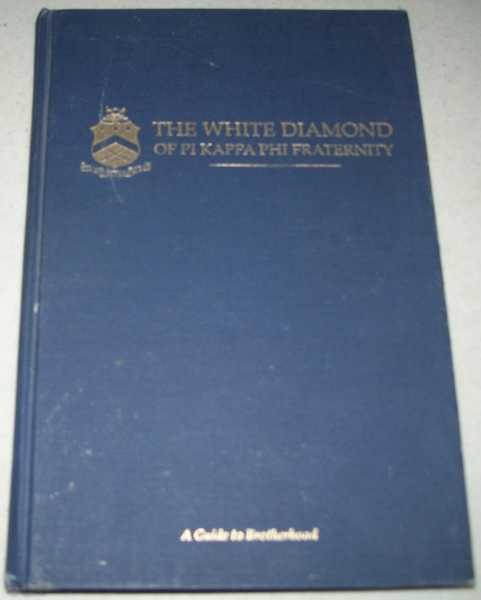 The White Diamond of Pi Kappa Phi Fraternity: A Guide to Brotherhood, Sullivan, T.J.