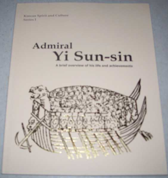 Admiral Yi Sun-sin: A Brief Overview of His Life and Achievements (Korean Spirit and Culture Series I), N/A