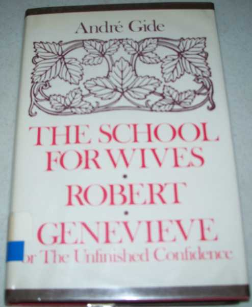The School for Wives; Robert; Genevieve or the Unfinished Confidence, Gide, Andre