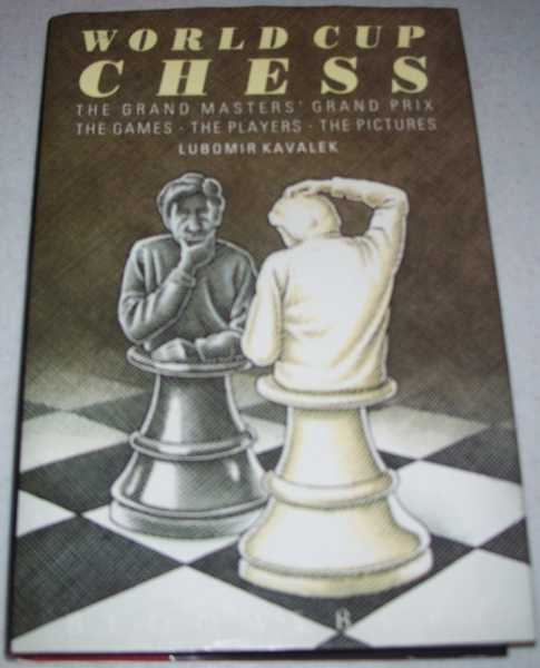 World Cup Chess: The Grand Masters' Grand Prix, The Games, The Players, The Pictures, Kavalek, Lubomir