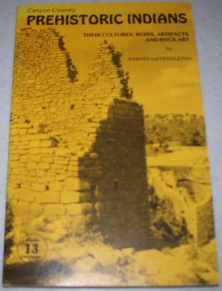 Canyon County Prehistoric Indians: Their Cultures, Ruins, Artifacts and Rock Art, Barnes, F.A. and Pendleton, Michaelene