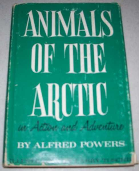 Animals of the Arctic in Action and Adventure, Powers, Alfred