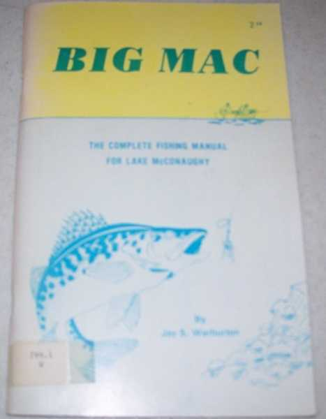 A Complete Structure Fishing Manual of Where, When and How to Fish Big Mac: Nebraska's Inland Sea, Warburton, Jay S.