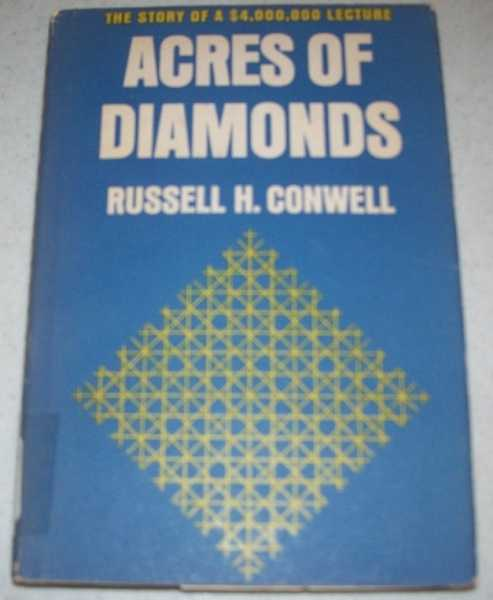 Acres of Diamonds: The Story of a $4,000,000 Lecture, Conwell, Russell H.