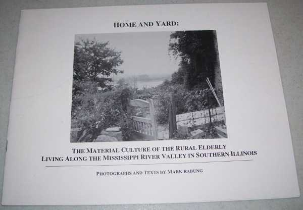 Home and Yard: The Material Culture of the Rural Elderly Living Along the Mississippi River Valley in Southern Illinois, Rabung, Mark