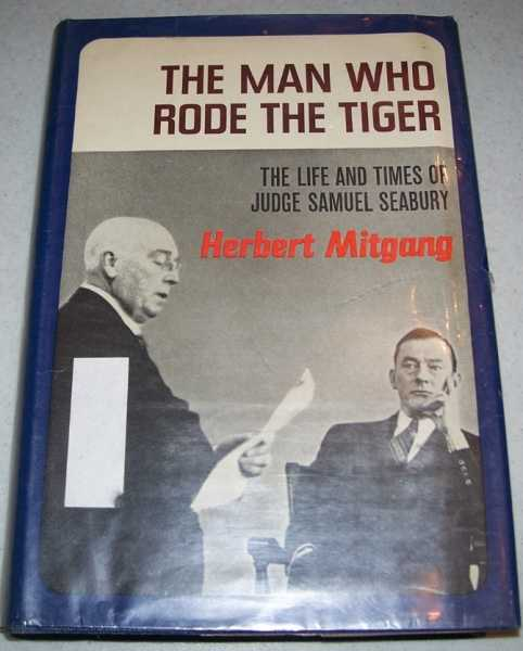 The Man Who Rode the Tiger: The Life and Times of Judge Samuel Seabury, Mitgang, Herbert