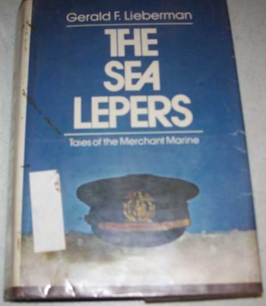 The Sea Lepers: Tales of the Merchant Marine, Lieberman, Gerald F.