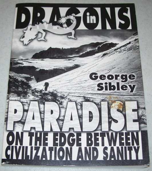 Dragons in Paradise on the Edge Between Civilization and Sanity, Sibley, George