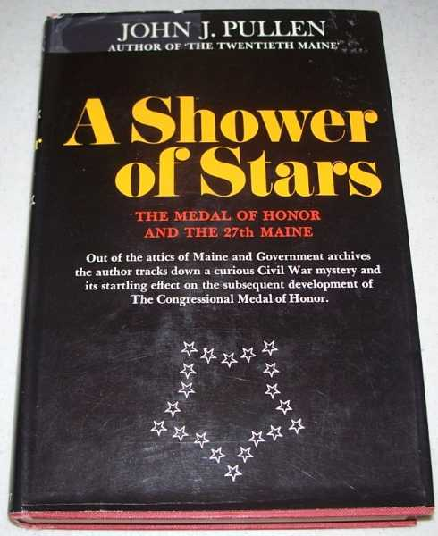 A Shower of Stars: The Medal of Honor and the 27th Maine, Pullen, John J.