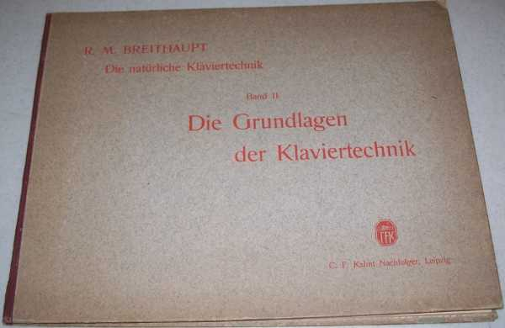Die Naturliche Klaviertechnik Band II: Die Grundlagen der Klaviertechnik, Breithaupt, Rudolf M.