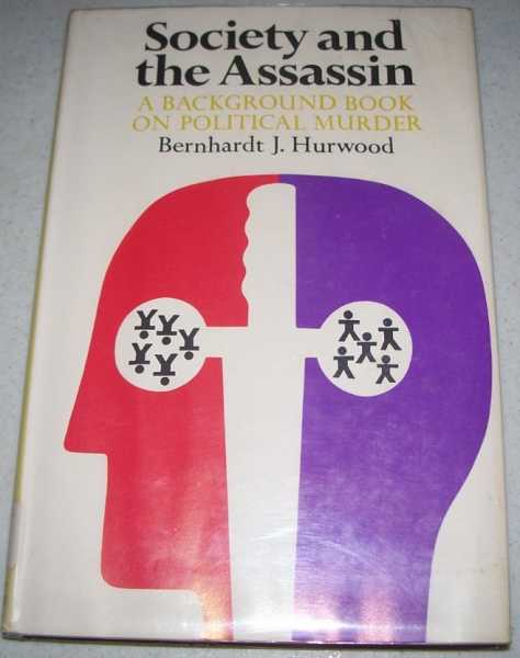 Society and the Assassin: A Background Book on Political Murder, Hurwood, Bernhardt J.