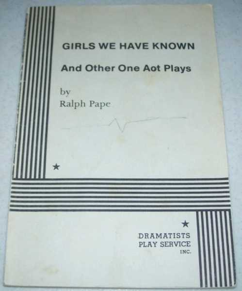 Girls We Have Known and Other One Act Plays, Pape, Ralph