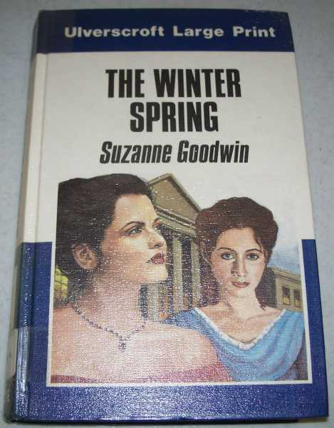 The Winter Spring (Large Print Edition), Goodwin, Suzanne