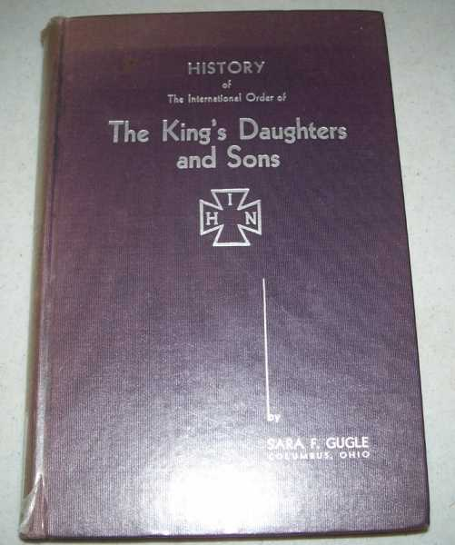 History of the International Order of The King's Daughters and Sons Year 1886-1930, Gugle, Sara F.