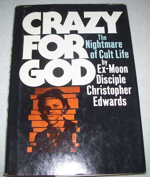 Crazy for God: The Nightmare of Cult Life by Ex-Moon Disciple, Edwards, Christopher