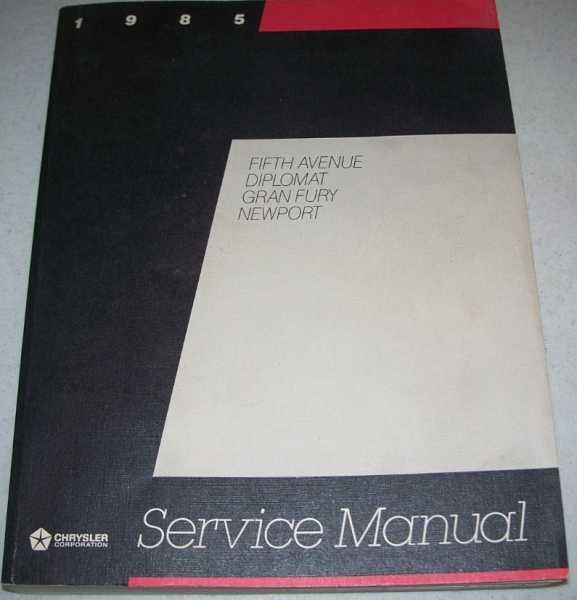 1985 Chrysler Corporation Service Manual: Rear Wheel Drive 1985 Passenger Cars: Fifth Avenue, Diplomat, Gran Fury, Newport (Chrysler, Dodge, Plymouth), N/A
