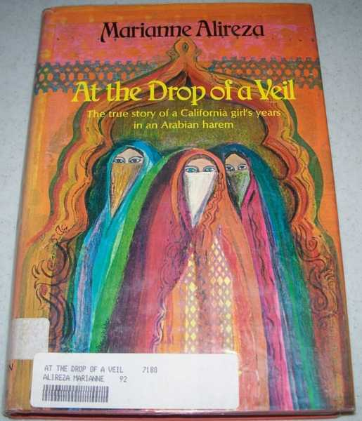 At the Drop of a Veil: The True Story of a California Girl's Years in an Arabian Harem, Alireza, Marianne