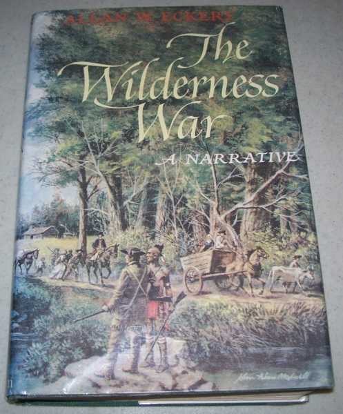 The Wilderness War: A Narrative, Eckert, Allan W.