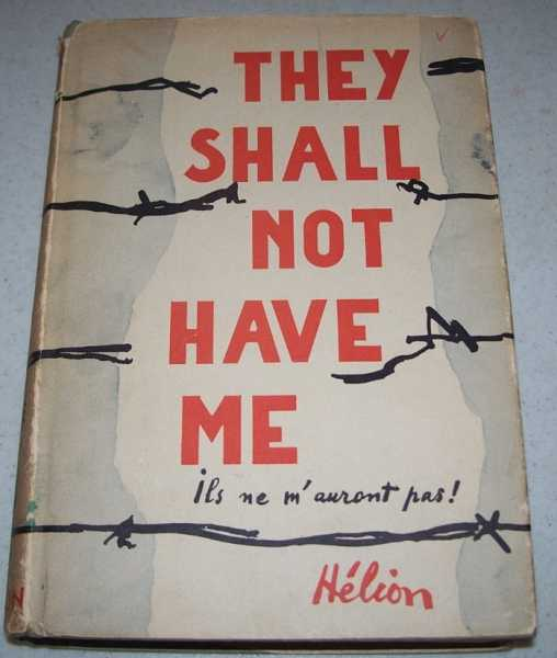 They Shall Not Have Me: The Capture, Forced Labor and Escape of a French Prisoner of War, Helion, Jean