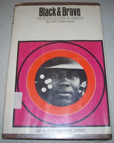 Black & Brave: The Black Soldier in America (Of Black America Series), Lindenmeyer, Otto
