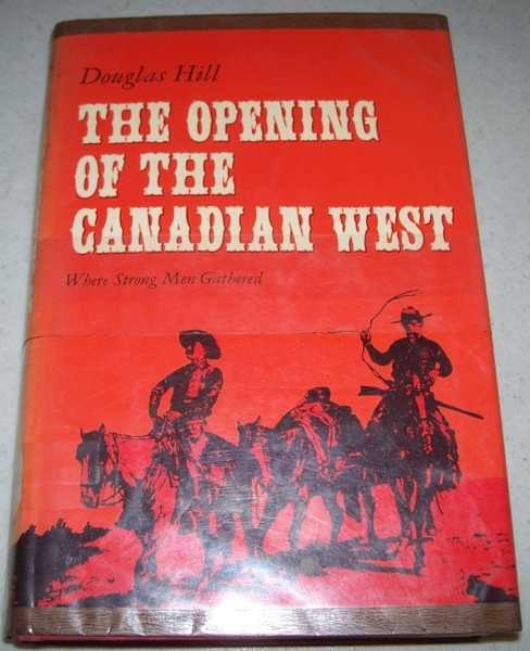 The Opening of the Canadian West, Where Strong Men Gathered, Hill, Douglas
